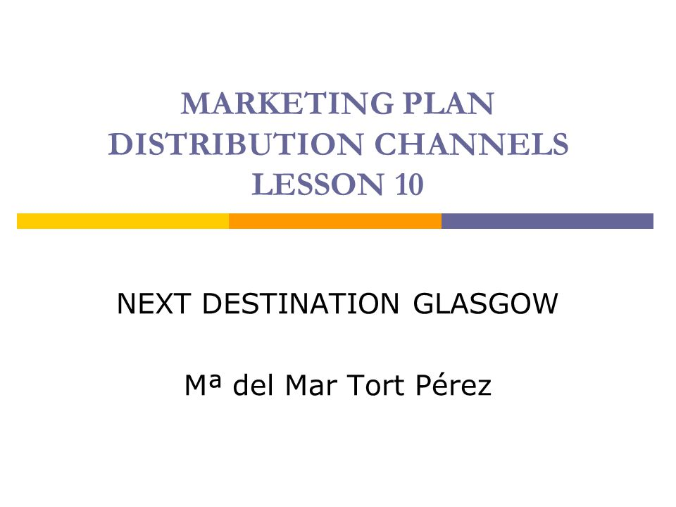 MARKETING PLAN DISTRIBUTION CHANNELS LESSON 10