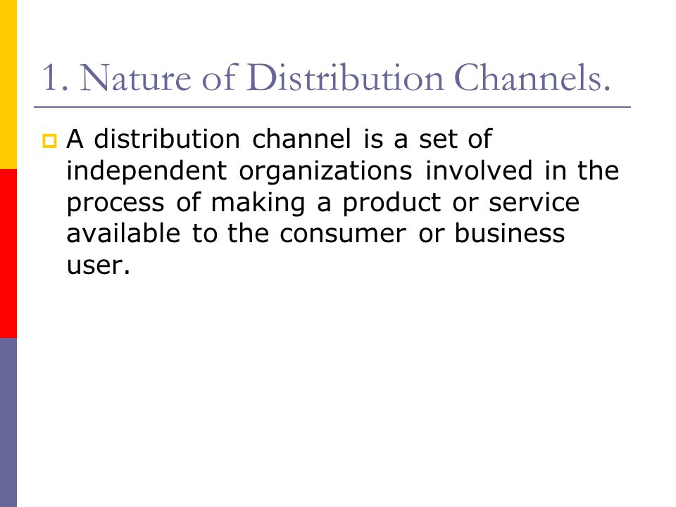 1. Nature of Distribution Channels.