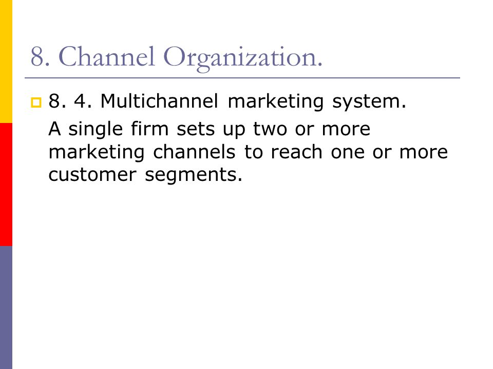 8. Channel Organization. 8. 4. Multichannel marketing system.