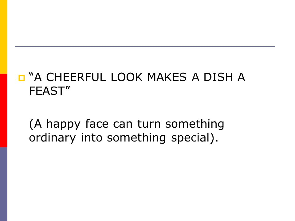 A CHEERFUL LOOK MAKES A DISH A FEAST