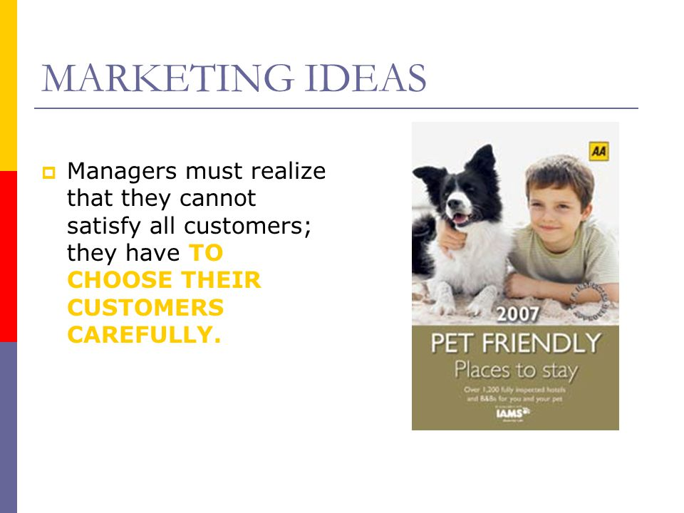 MARKETING IDEAS Managers must realize that they cannot satisfy all customers; they have TO CHOOSE THEIR CUSTOMERS CAREFULLY.