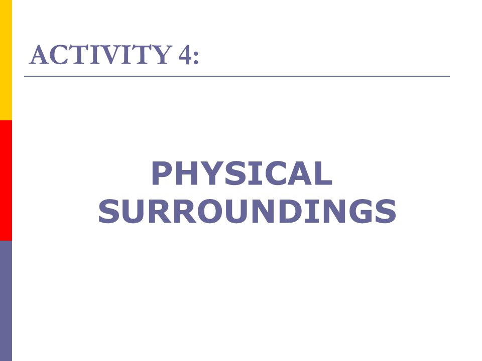 PHYSICAL SURROUNDINGS