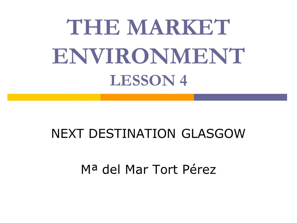 THE MARKET ENVIRONMENT LESSON 4