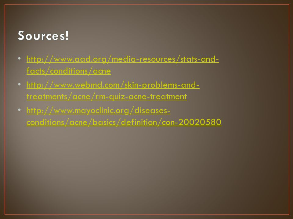 Sources! http://www.aad.org/media-resources/stats-and-facts/conditions/acne.