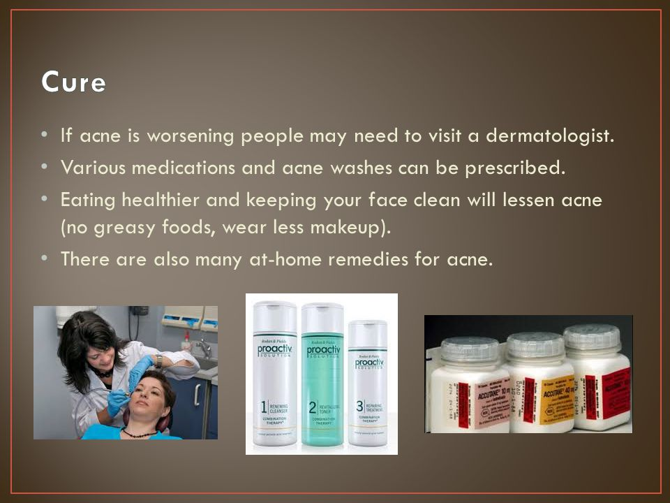 Cure If acne is worsening people may need to visit a dermatologist.