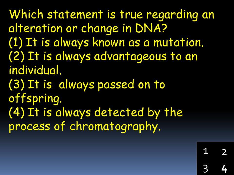 Which statement is true regarding an alteration or change in DNA