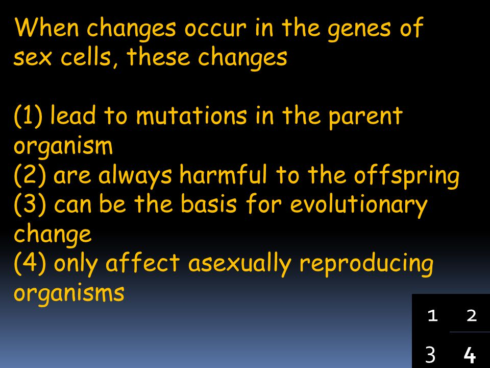 When changes occur in the genes of sex cells, these changes