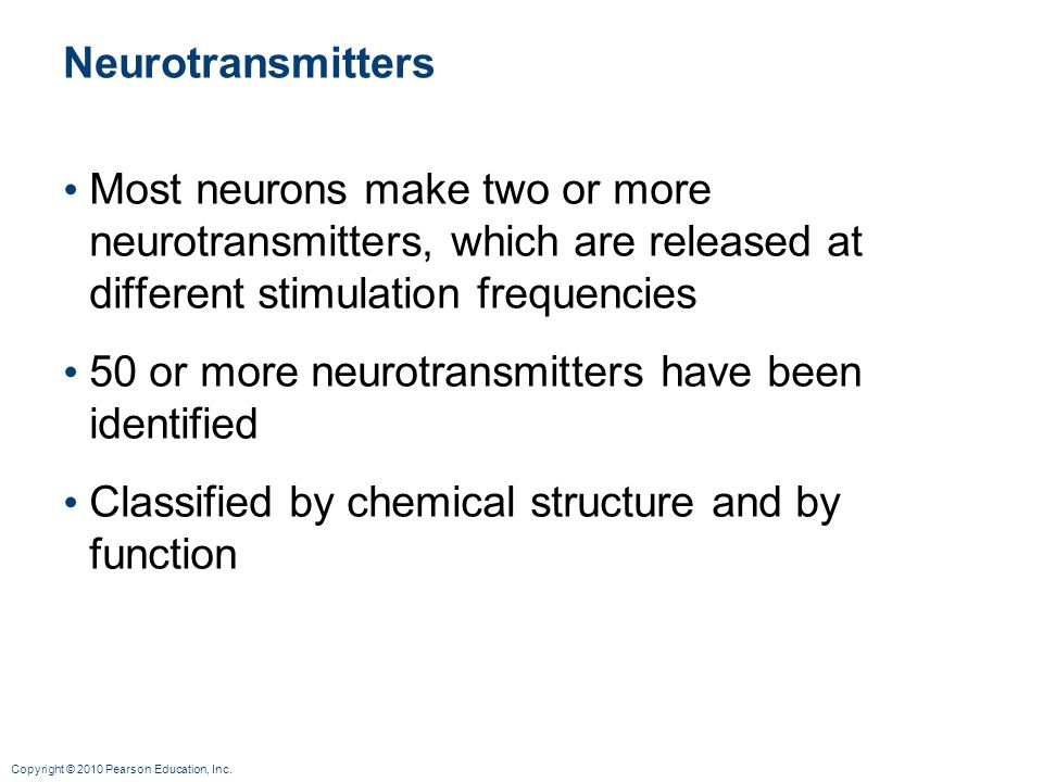 Neurotransmitters Most neurons make two or more neurotransmitters, which are released at different stimulation frequencies.