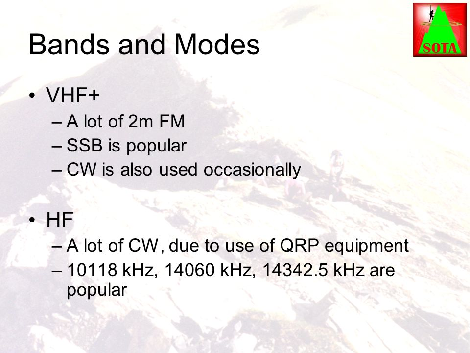 Bands and Modes VHF+ HF A lot of 2m FM SSB is popular