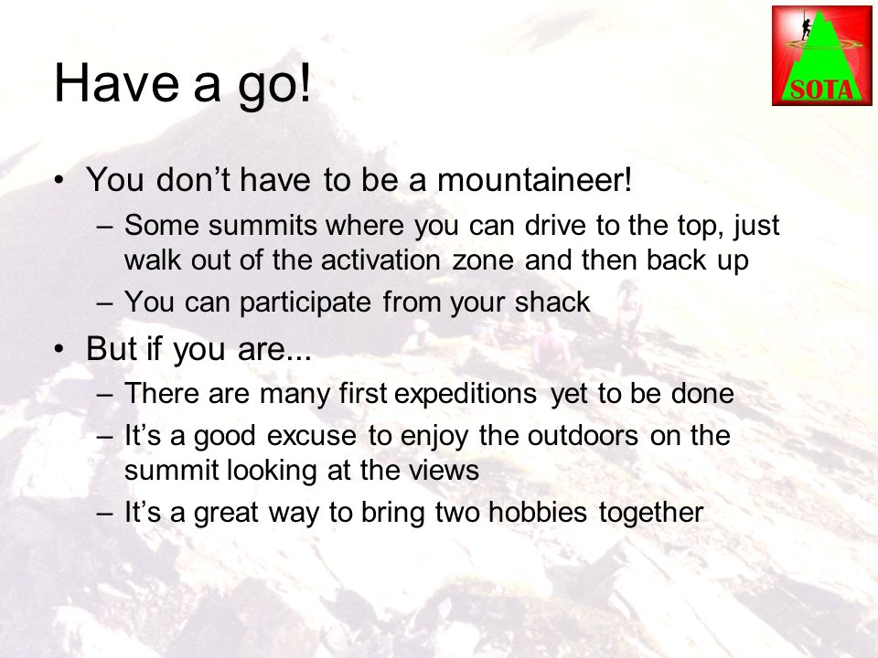 Have a go! You don't have to be a mountaineer! But if you are...