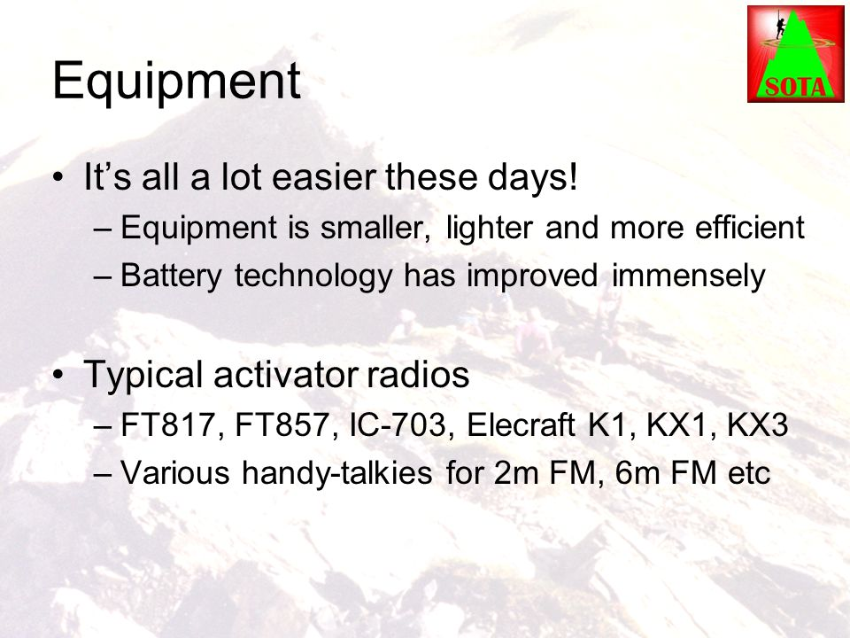 Equipment It's all a lot easier these days! Typical activator radios