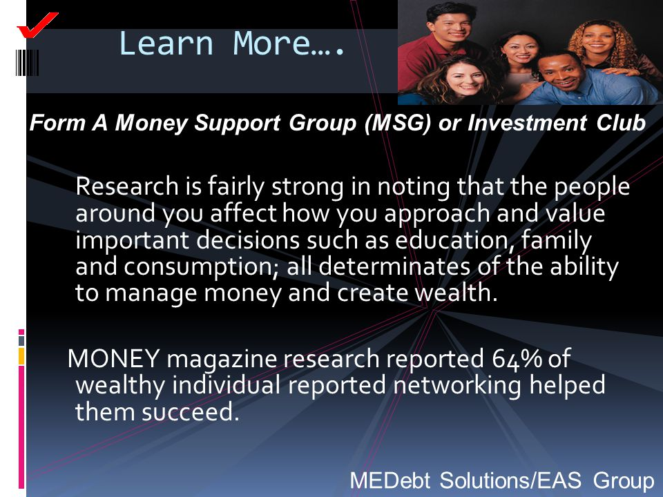 Learn More…. Form A Money Support Group (MSG) or Investment Club.
