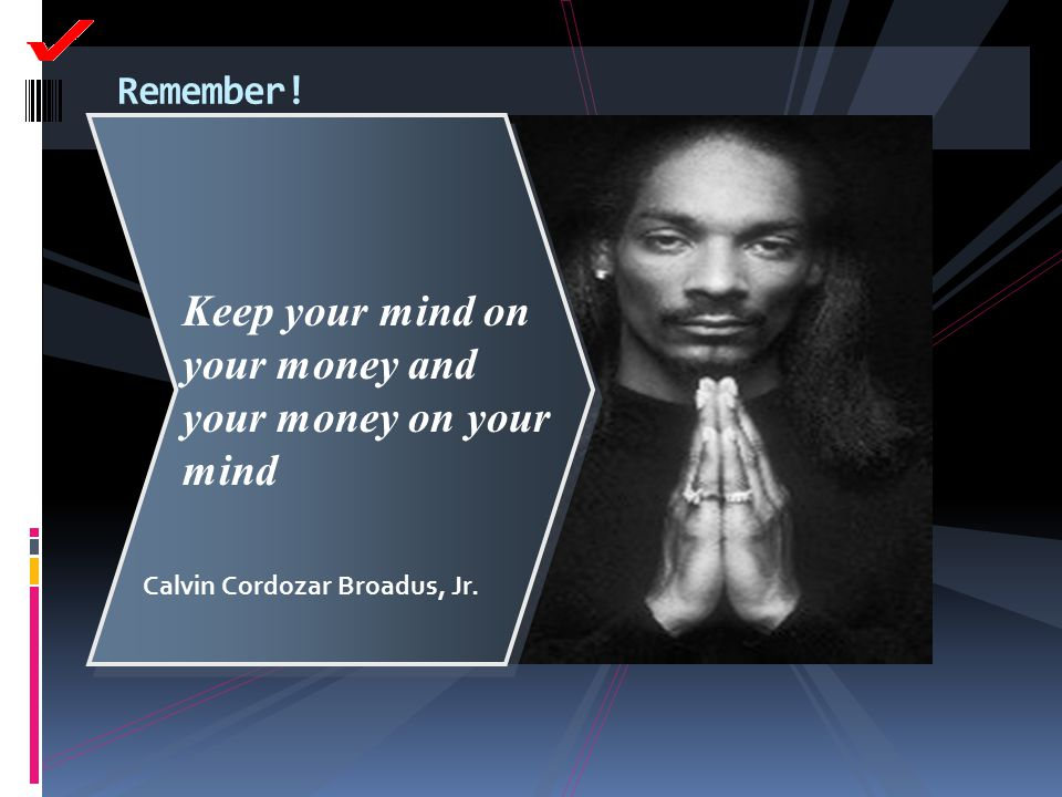 Keep your mind on your money and your money on your mind