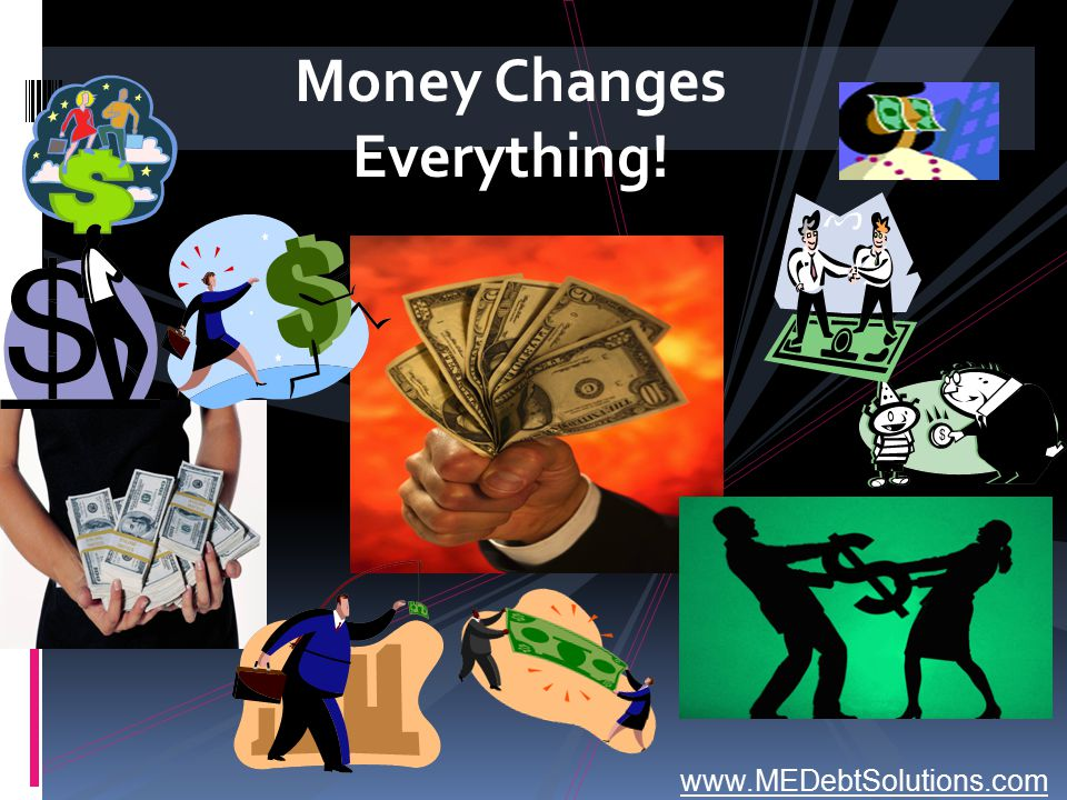 Money Changes Everything!