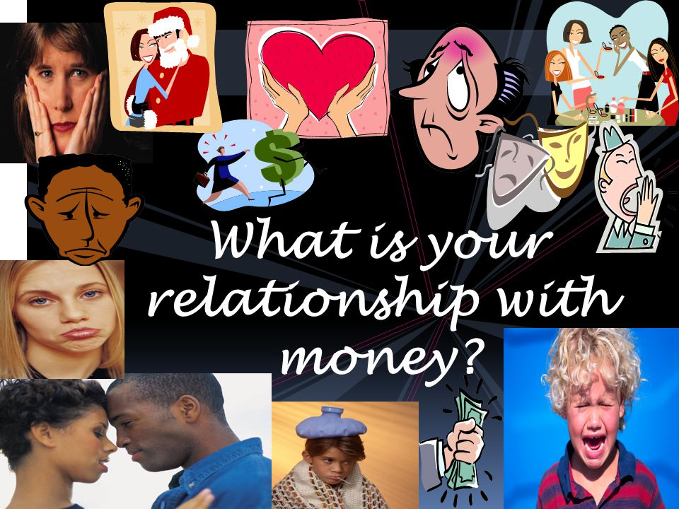 What is your relationship with money