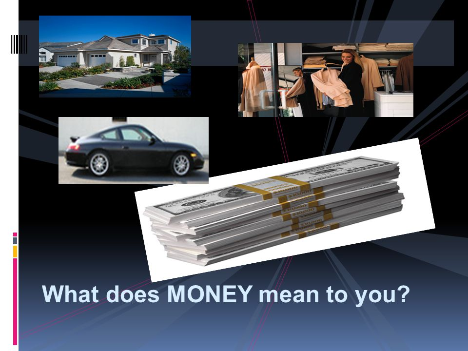 What does MONEY mean to you