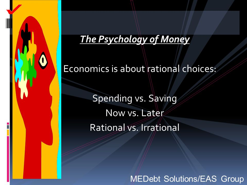The Psychology of Money Economics is about rational choices: