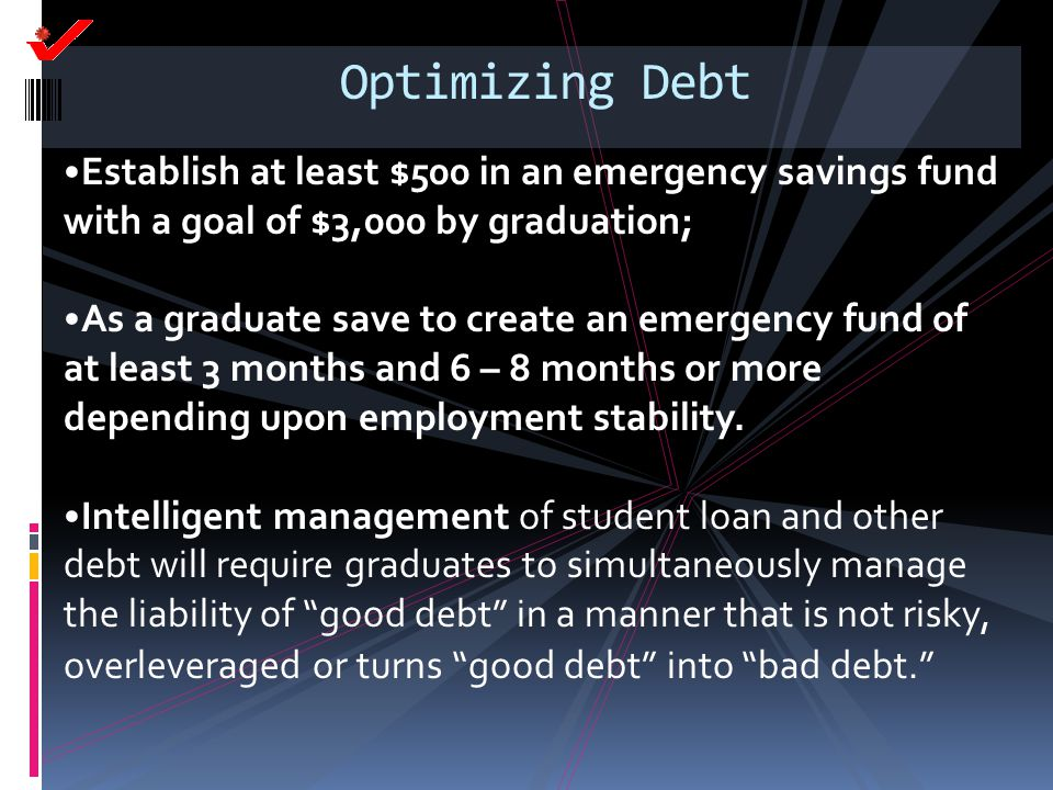 Optimizing Debt Establish at least $500 in an emergency savings fund with a goal of $3,000 by graduation;