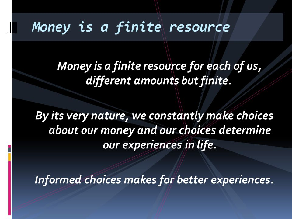 Money is a finite resource