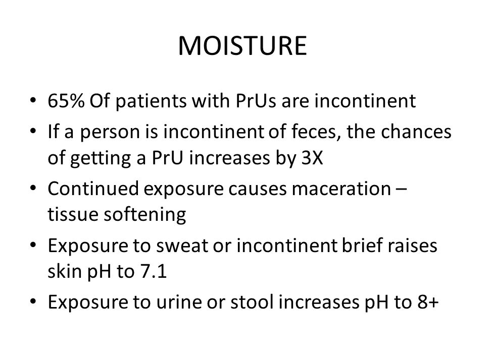 MOISTURE 65% Of patients with PrUs are incontinent