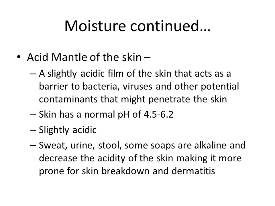 Moisture continued… Acid Mantle of the skin –