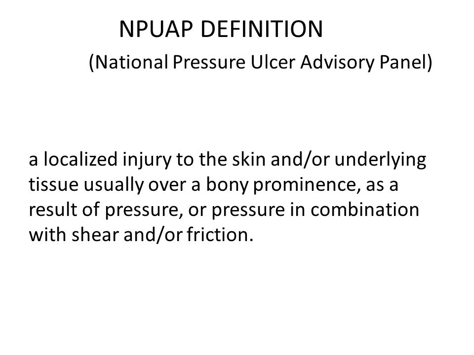 NPUAP DEFINITION (National Pressure Ulcer Advisory Panel)