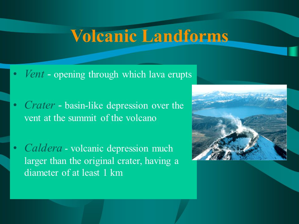 Volcanic Landforms Vent - opening through which lava erupts