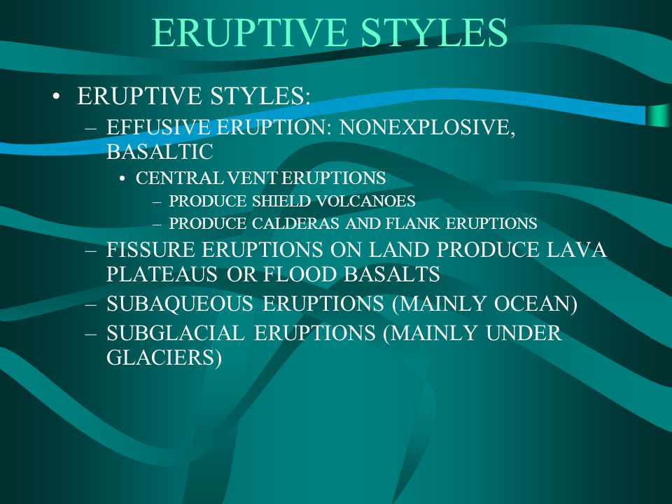 ERUPTIVE STYLES ERUPTIVE STYLES: