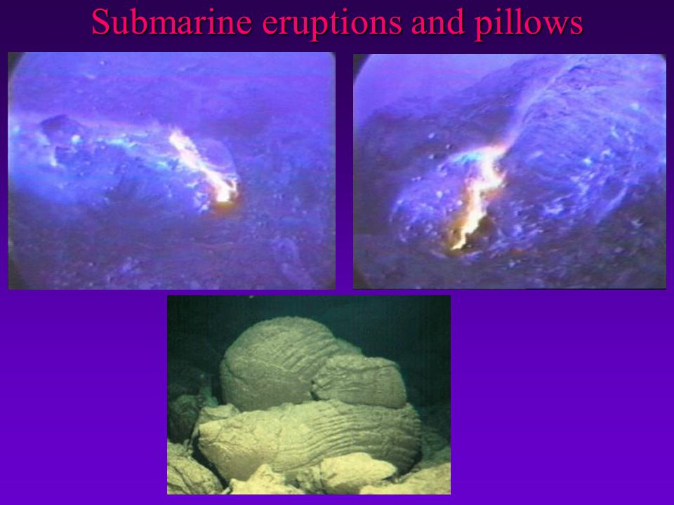 Submarine eruptions and pillows