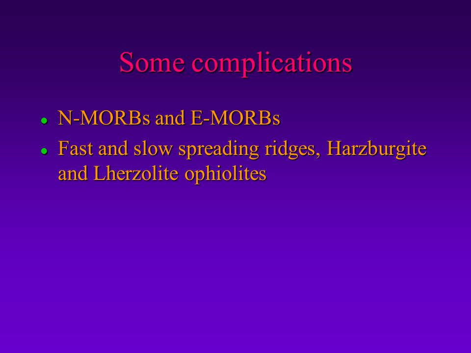 Some complications N-MORBs and E-MORBs