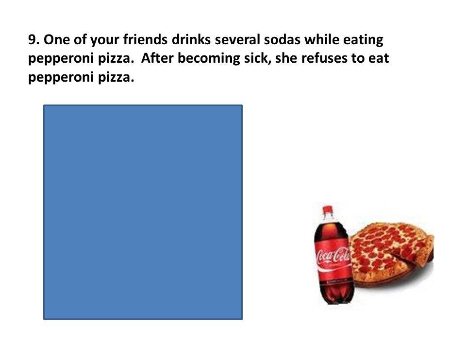 US- sodas UR- feeling sick CS- pepperoni pizza CR- feeling sick