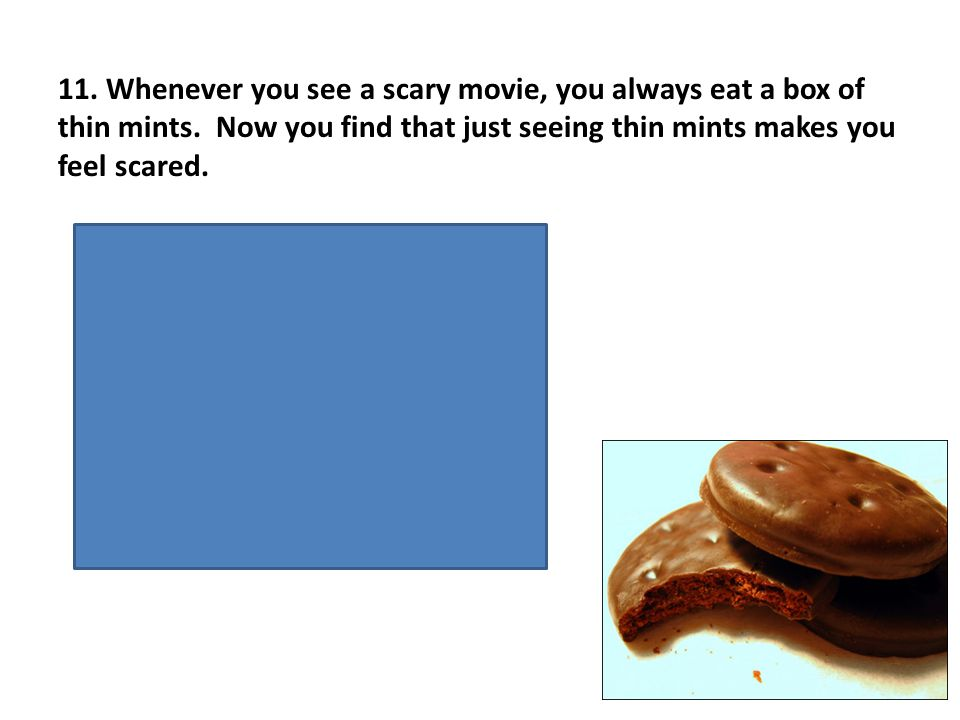 11. Whenever you see a scary movie, you always eat a box of thin mints