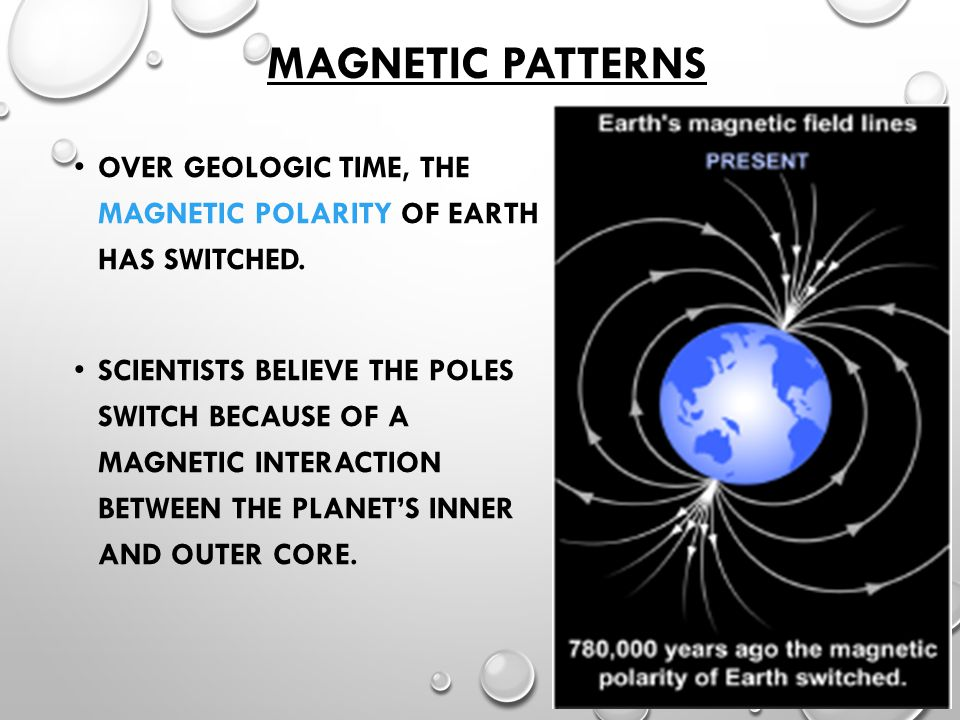 Magnetic Patterns Over geologic time, the magnetic polarity of Earth has switched.