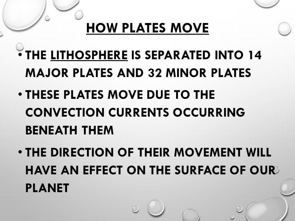 How Plates Move The Lithosphere is separated into 14 major plates and 32 minor plates.