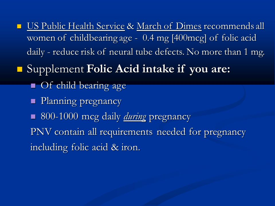 Supplement Folic Acid intake if you are:
