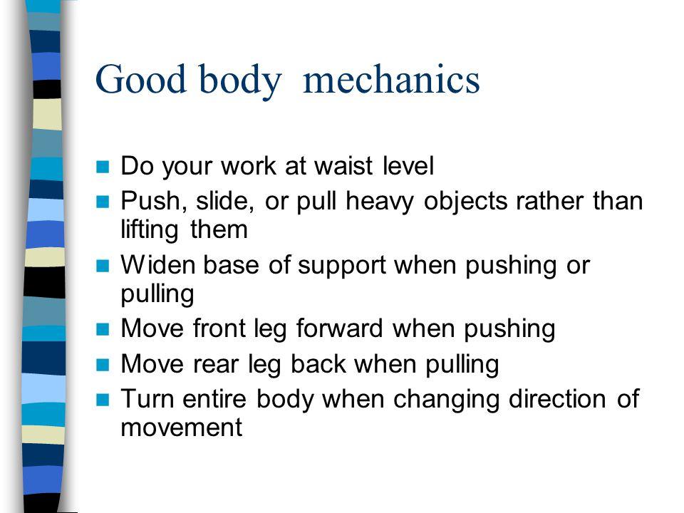 Good body mechanics Do your work at waist level