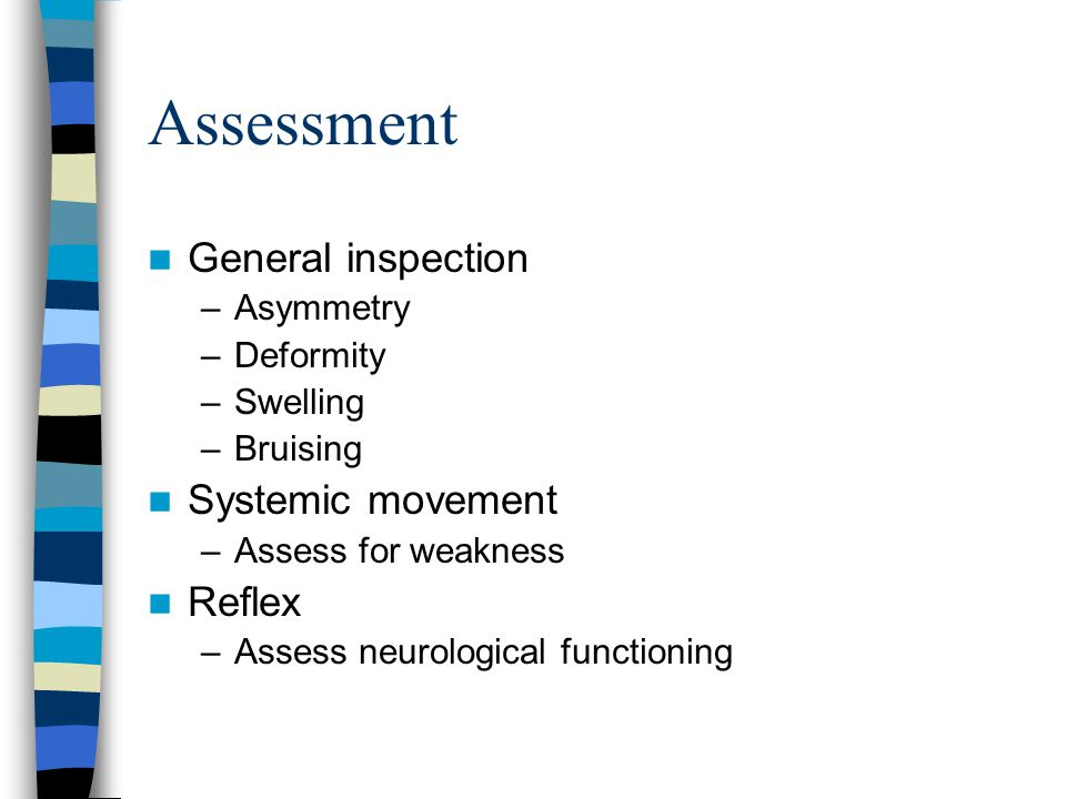 Assessment General inspection Systemic movement Reflex Asymmetry