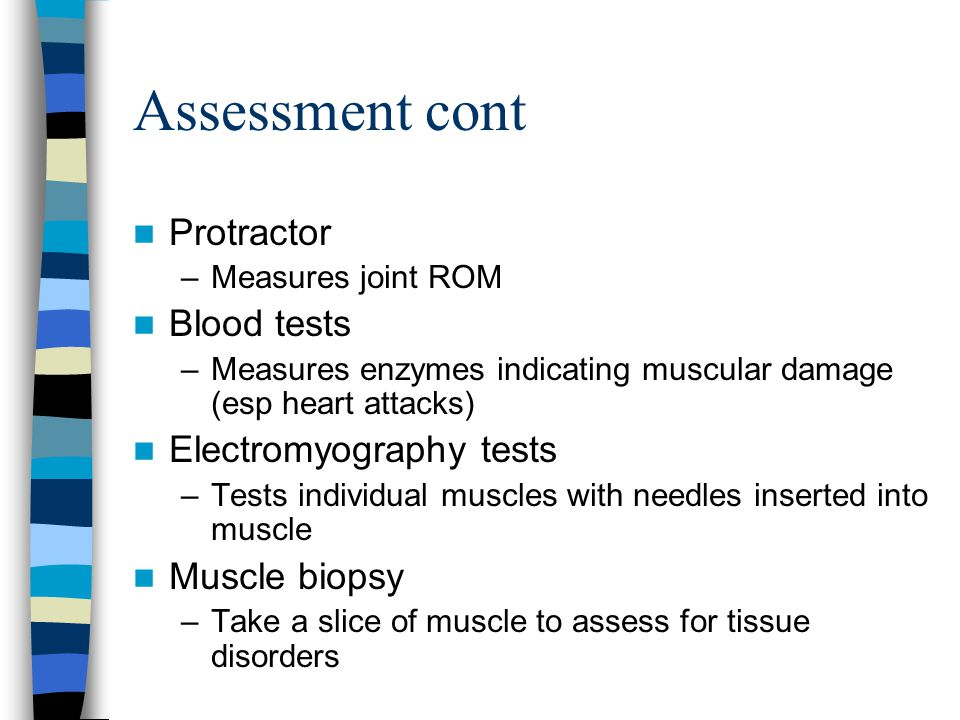 Assessment cont Protractor Blood tests Electromyography tests