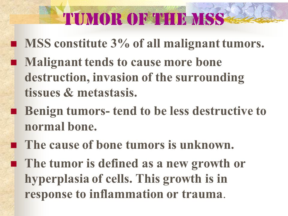 Tumor of the MSS MSS constitute 3% of all malignant tumors.