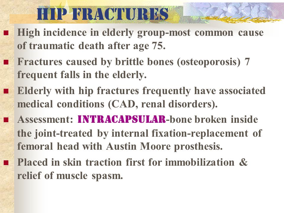 HIP fractures High incidence in elderly group-most common cause of traumatic death after age 75.