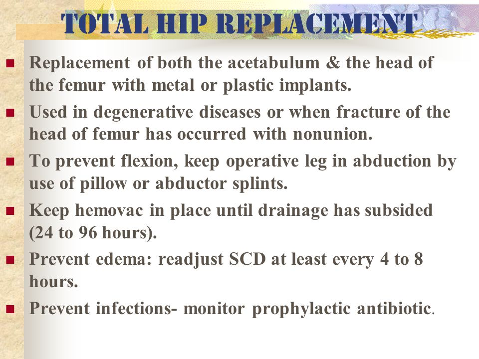 Total hip replacement Replacement of both the acetabulum & the head of the femur with metal or plastic implants.