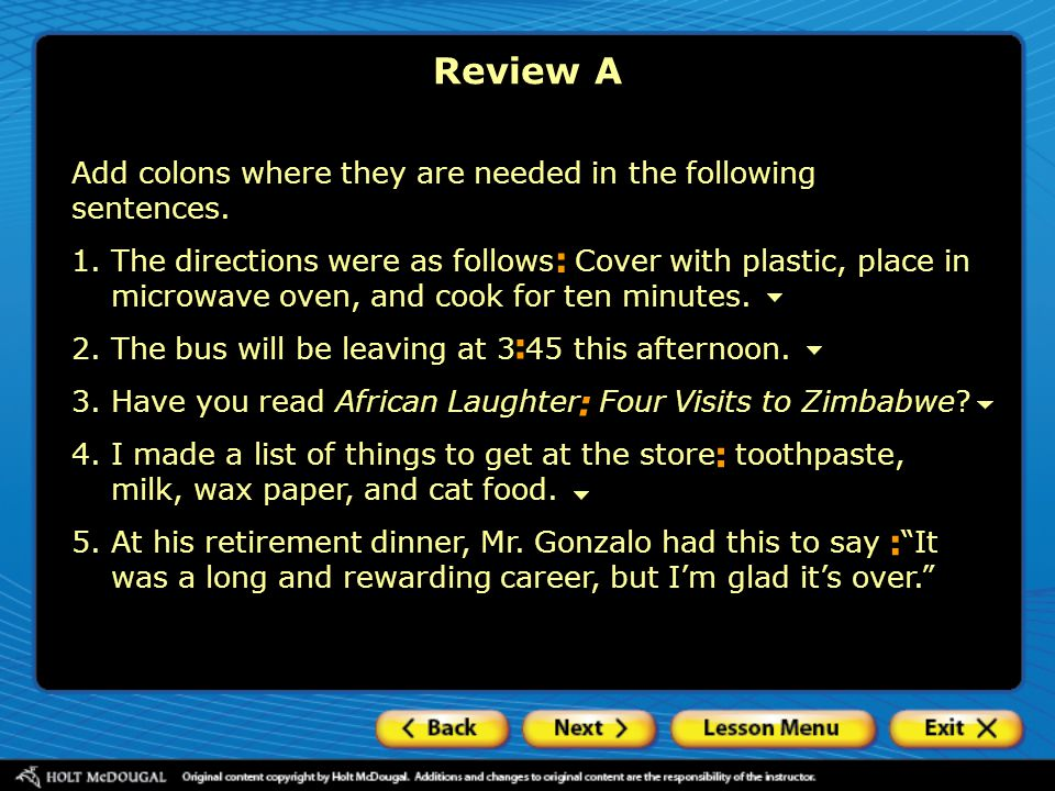 Review A Add colons where they are needed in the following sentences.