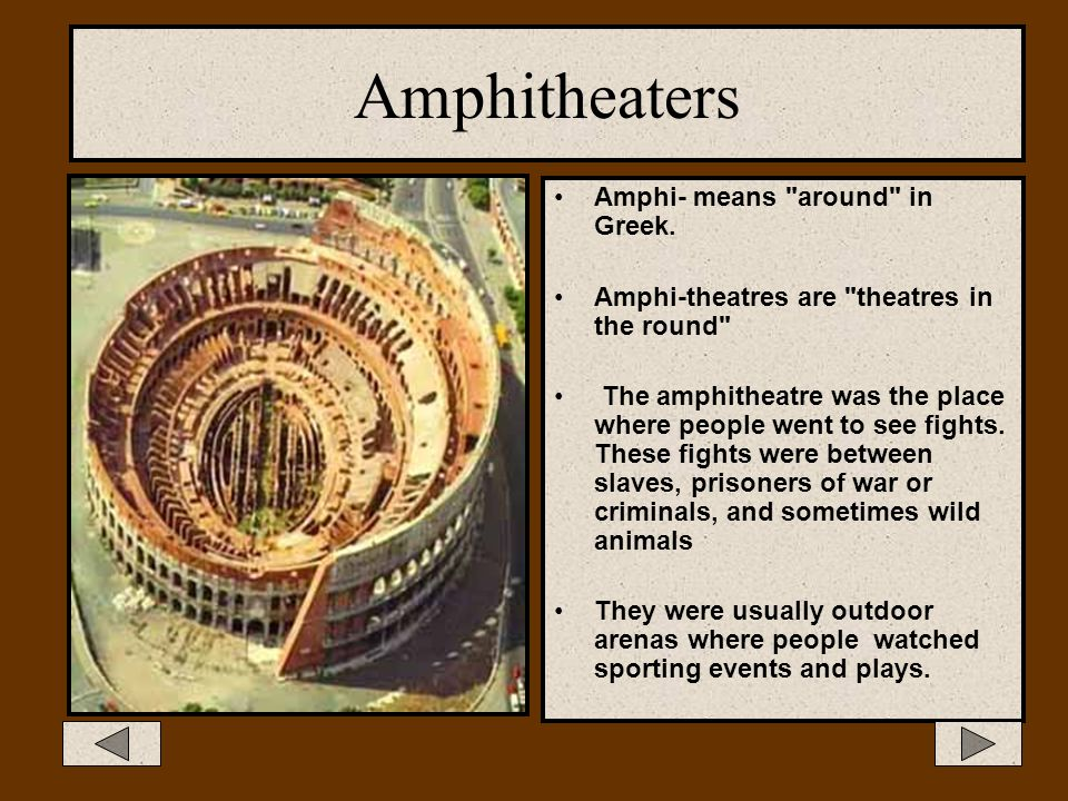 Amphitheaters Amphi- means around in Greek.