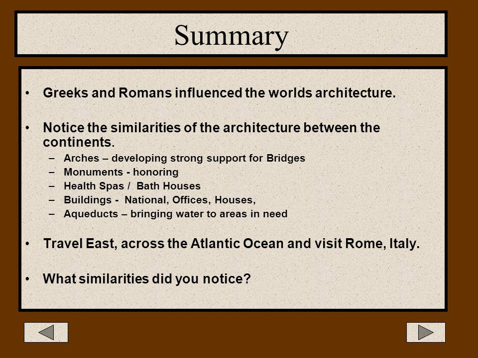 Summary Greeks and Romans influenced the worlds architecture.