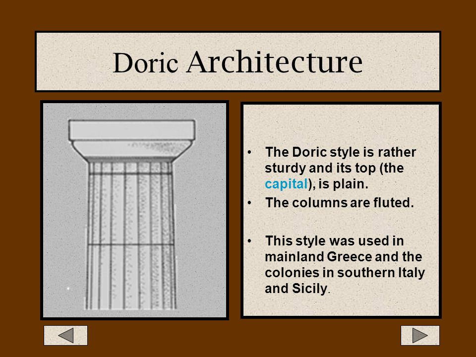 Doric Architecture The Doric style is rather sturdy and its top (the capital), is plain. The columns are fluted.