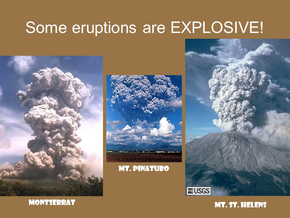 Some eruptions are EXPLOSIVE!