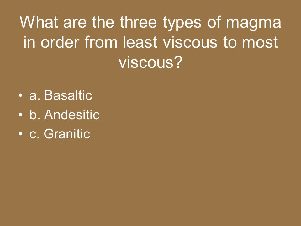 What are the three types of magma in order from least viscous to most viscous
