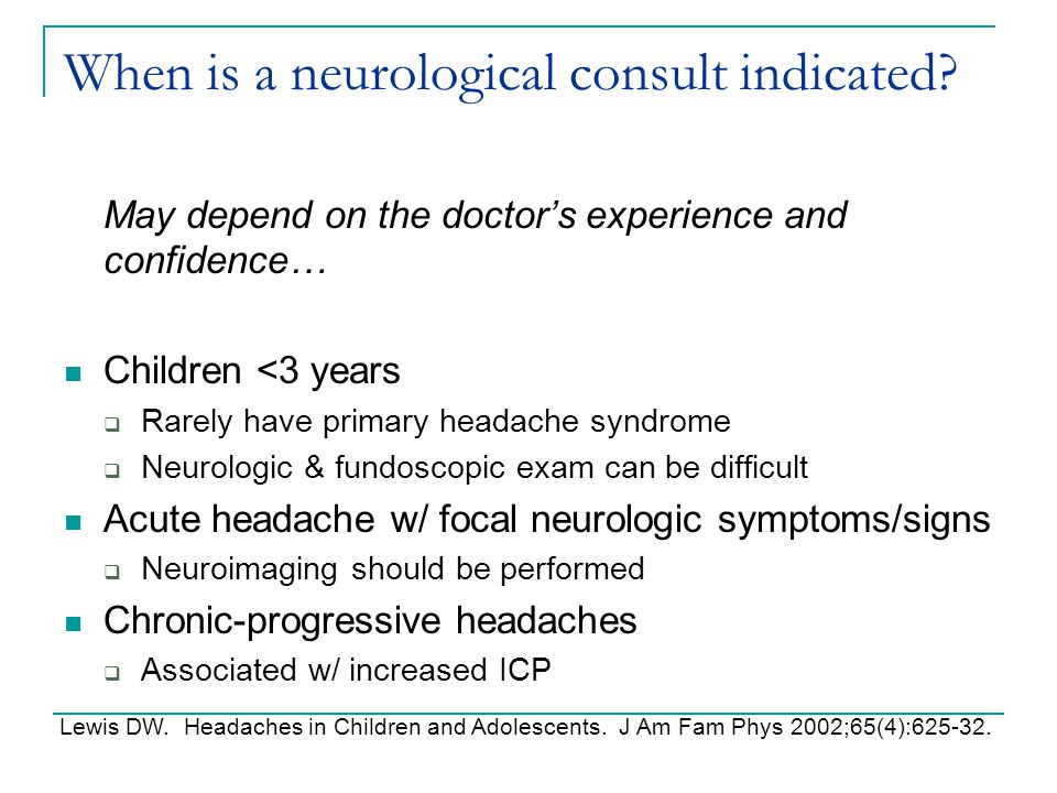 When is a neurological consult indicated