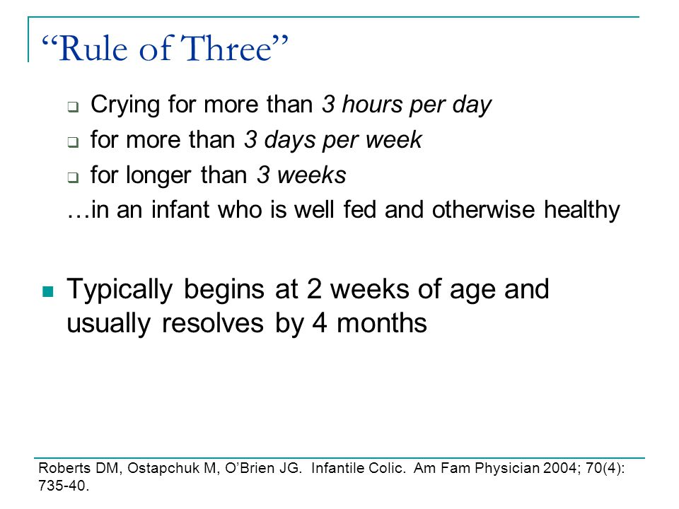 Rule of Three Crying for more than 3 hours per day. for more than 3 days per week. for longer than 3 weeks.