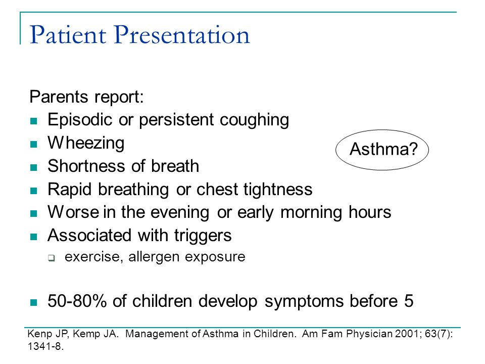 Patient Presentation Parents report: Episodic or persistent coughing